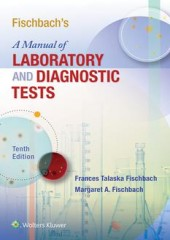 Fischbach's A Manual of Laboratory and Diagnostic Tests, 10/e