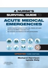 A Nurse's Survival Guide to Acute Medical Emergencies Updated Edition, 3/e