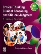 Critical Thinking Clinical Reasoning and Clinical Judgment: A Practical Approach 7th Edition